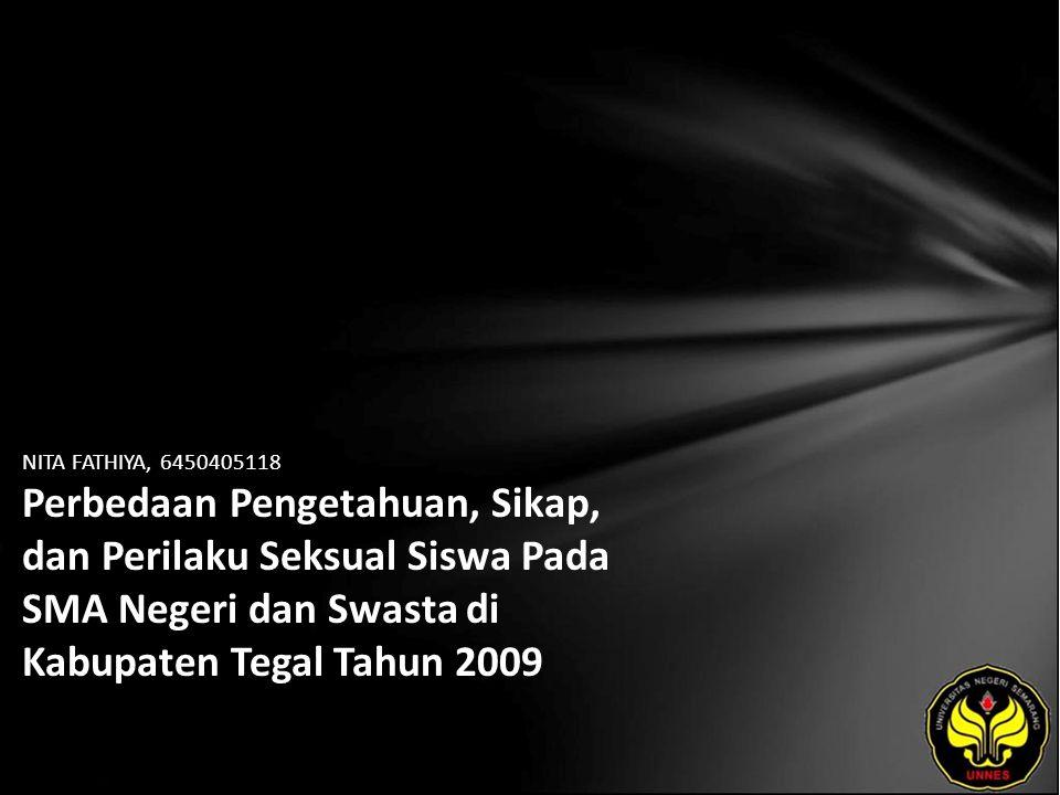 NITA FATHIYA, 6450405118 Perbedaan Pengetahuan, Sikap, dan Perilaku Seksual Siswa Pada SMA Negeri dan Swasta di Kabupaten Tegal Tahun 2009
