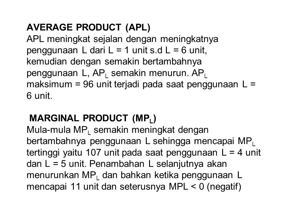 AVERAGE PRODUCT (APL) APL meningkat sejalan dengan meningkatnya penggunaan L dari L = 1 unit s.d L = 6 unit, kemudian dengan semakin bertambahnya peng