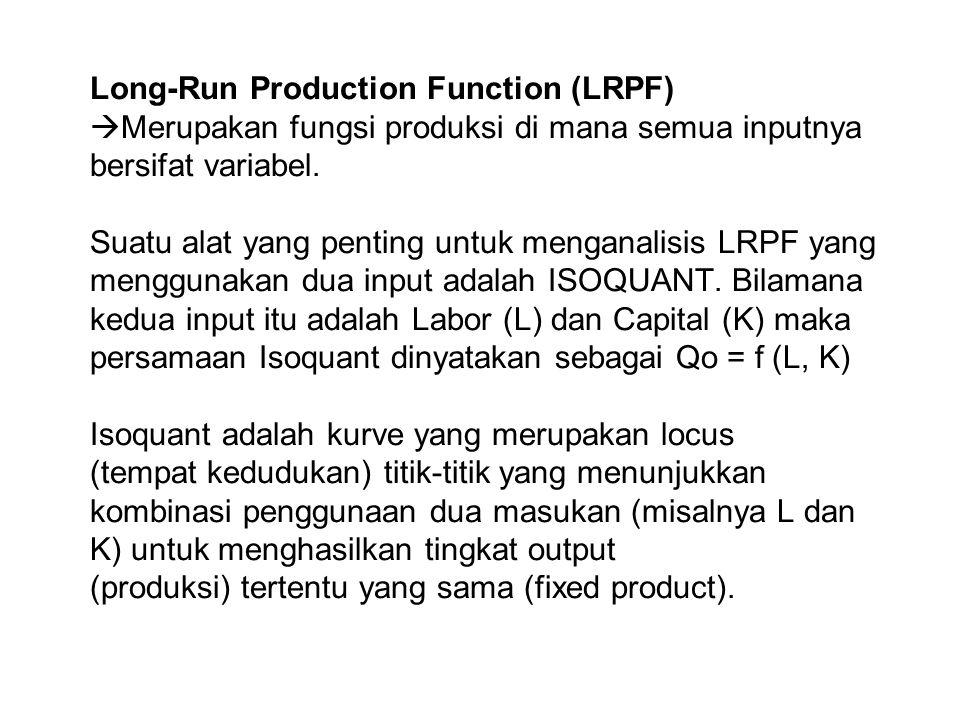 Long-Run Production Function (LRPF)  Merupakan fungsi produksi di mana semua inputnya bersifat variabel. Suatu alat yang penting untuk menganalisis L