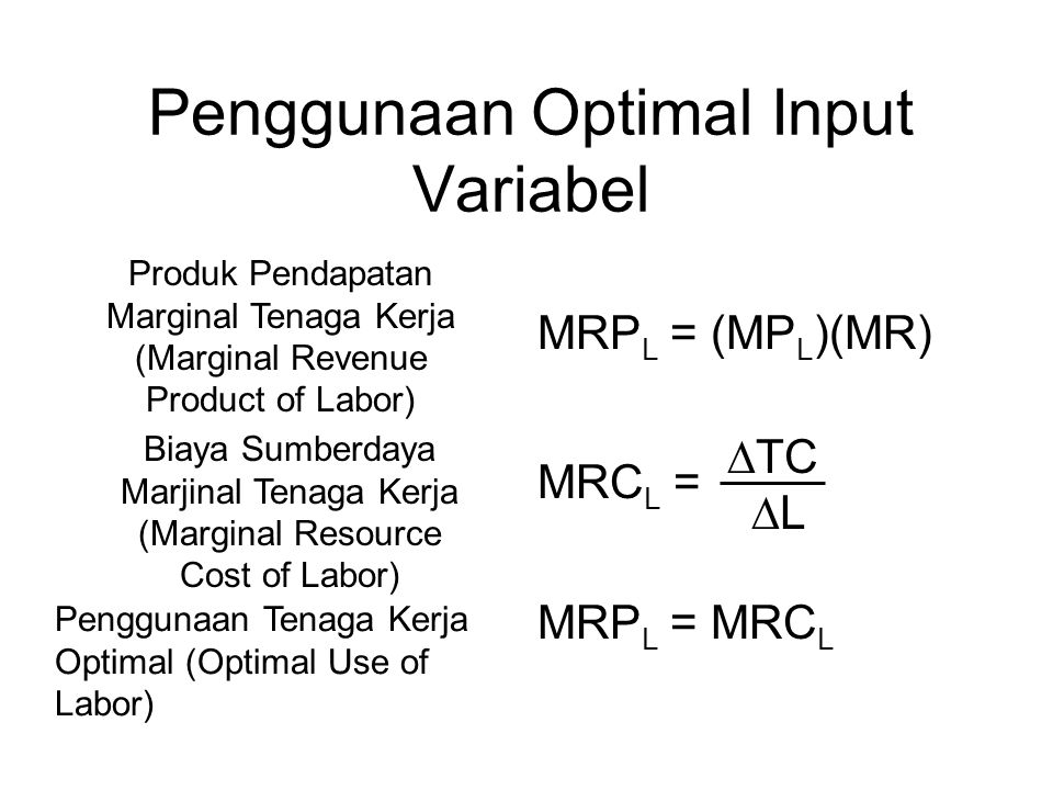 Penggunaan Optimal Input Variabel Produk Pendapatan Marginal Tenaga Kerja (Marginal Revenue Product of Labor) MRP L = (MP L )(MR) Biaya Sumberdaya Mar