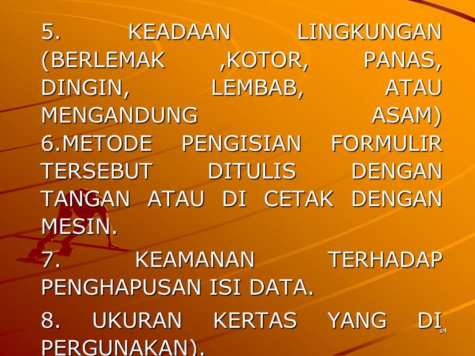 14 5. KEADAAN LINGKUNGAN (BERLEMAK,KOTOR, PANAS, DINGIN, LEMBAB, ATAU MENGANDUNG ASAM) 6.METODE PENGISIAN FORMULIR TERSEBUT DITULIS DENGAN TANGAN ATAU