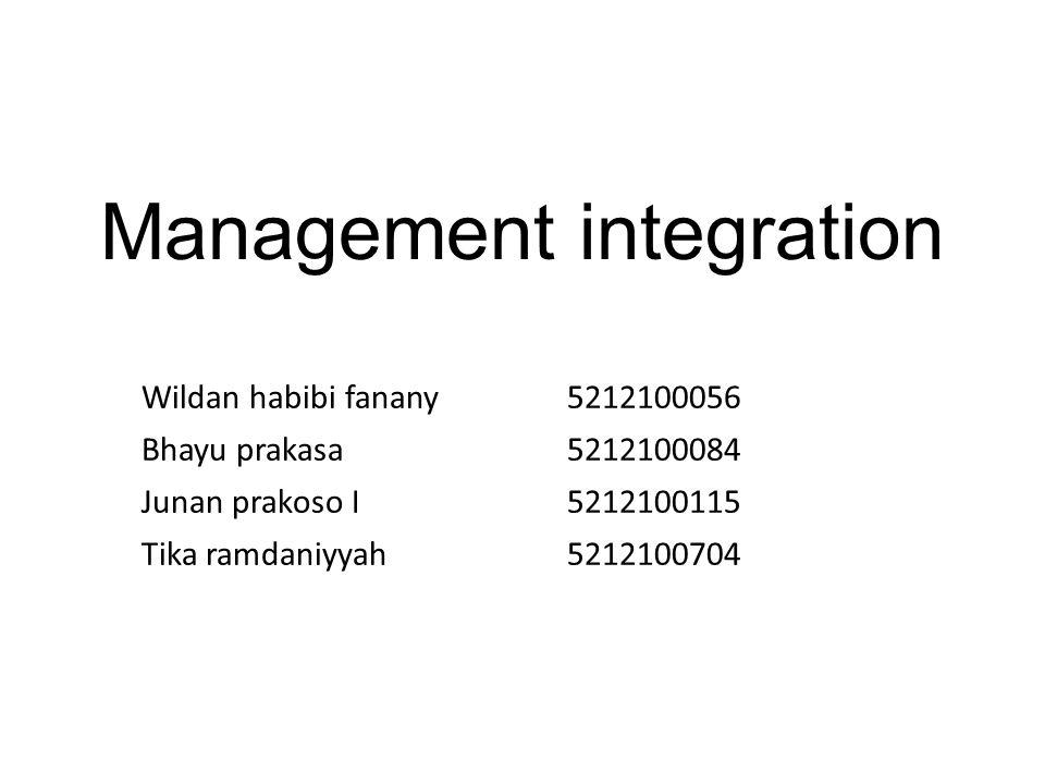 Management integration Wildan habibi fanany 5212100056 Bhayu prakasa 5212100084 Junan prakoso I 5212100115 Tika ramdaniyyah 5212100704