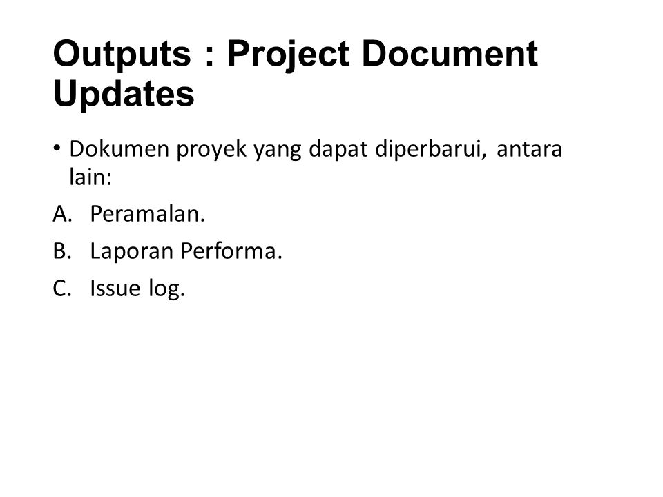 Outputs : Project Document Updates Dokumen proyek yang dapat diperbarui, antara lain: A.Peramalan.