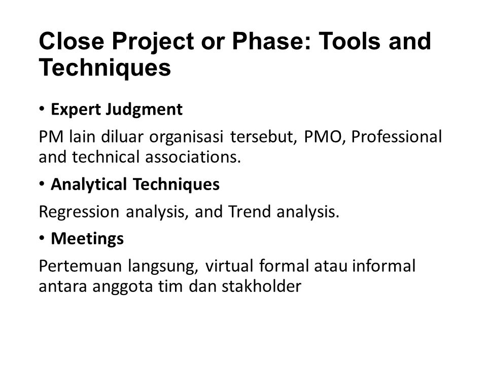 Close Project or Phase: Tools and Techniques Expert Judgment PM lain diluar organisasi tersebut, PMO, Professional and technical associations. Analyti