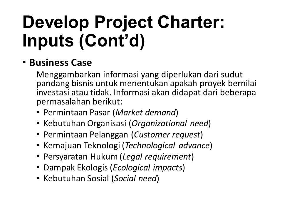 Develop Project Charter: Inputs (Cont'd) Agreements Perjanjian digunakan untuk mendefinisikan maksud dan tujuan awal untuk sebuah proyek.
