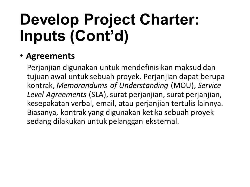 Develop Project Charter: Inputs (Cont'd) Enterprise Environmental Factors Standar pemerintah, standar industri, atau regulasi Budaya dan struktur organisasi kondisi pasar