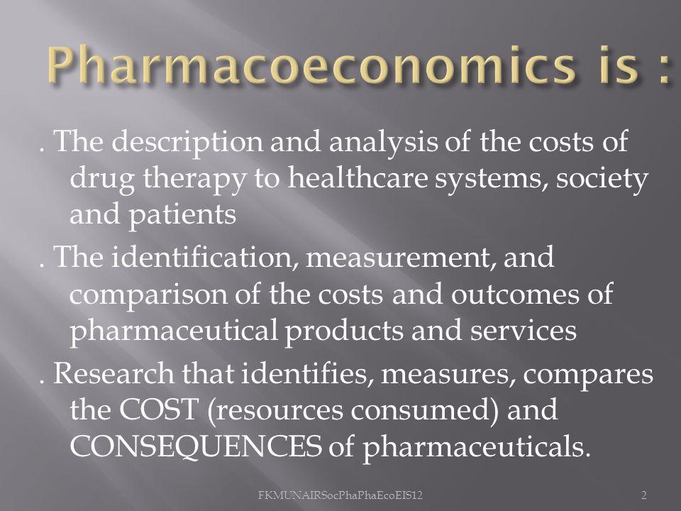 . The description and analysis of the costs of drug therapy to healthcare systems, society and patients. The identification, measurement, and comparis