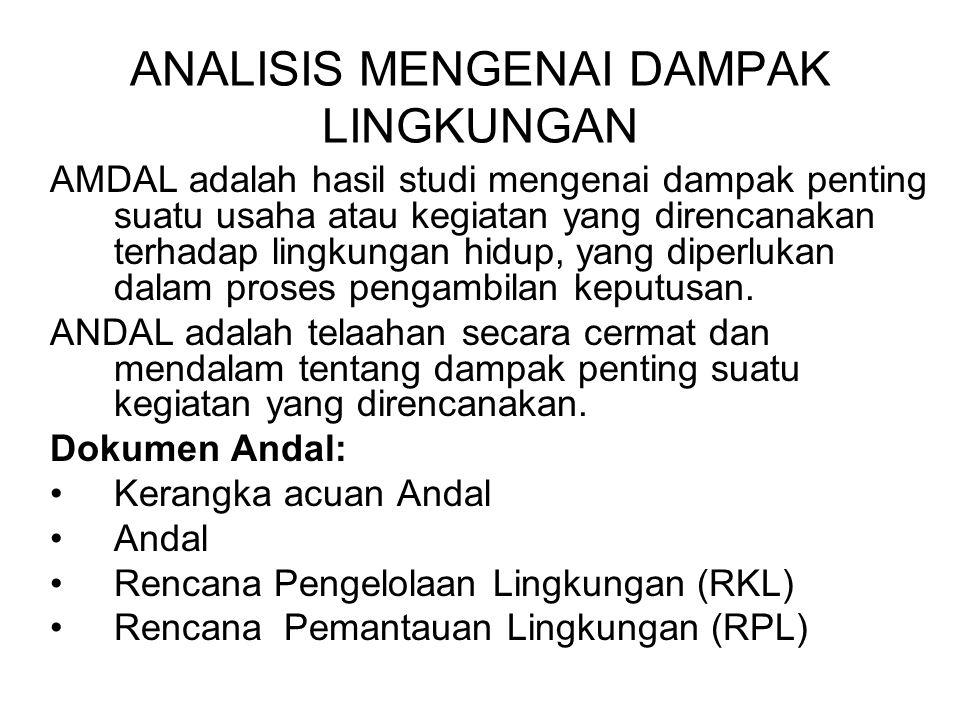 Kegunaan Studi AMDAL 1.Mencegah terjadinya kerusakan/degradasi sumberdaya alam di tapak proyek, karena kegiatan proyek yang bersangkutan.