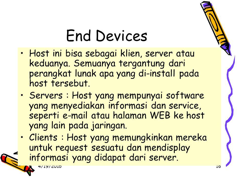 4/19/201516 End Devices Host ini bisa sebagai klien, server atau keduanya.