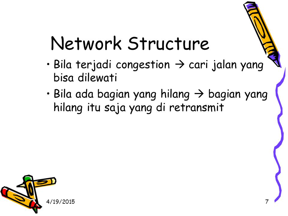 4/19/20157 Network Structure Bila terjadi congestion  cari jalan yang bisa dilewati Bila ada bagian yang hilang  bagian yang hilang itu saja yang di retransmit