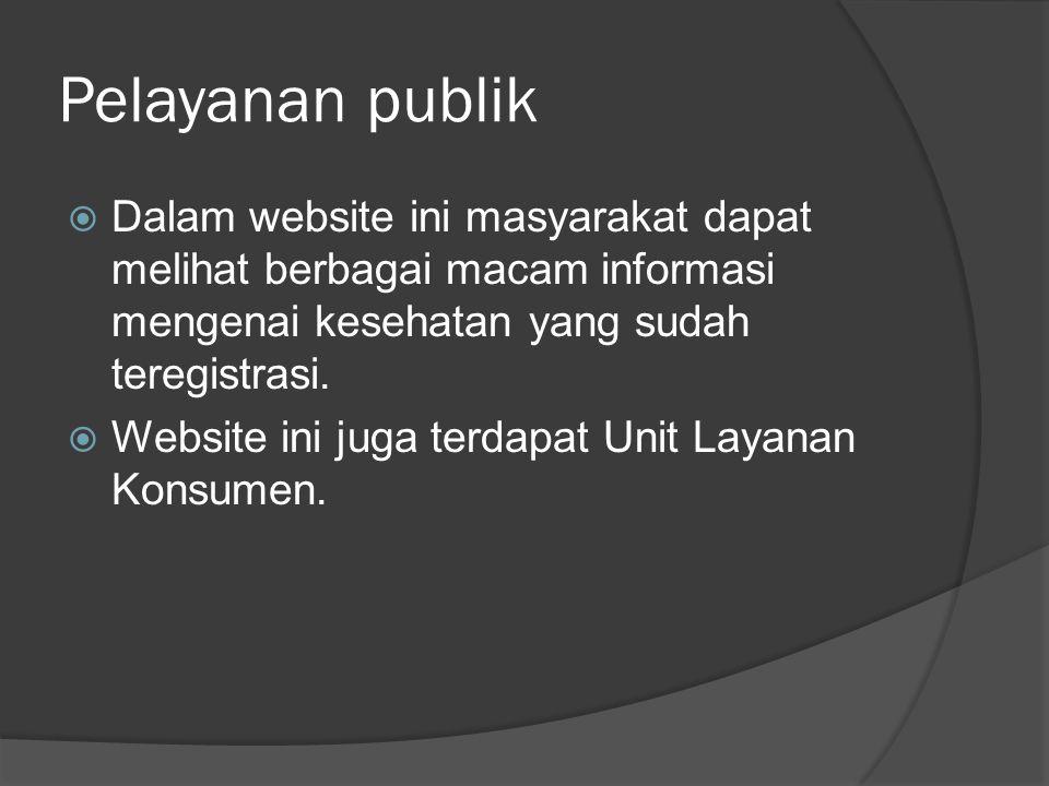 Pelayanan publik  Dalam website ini masyarakat dapat melihat berbagai macam informasi mengenai kesehatan yang sudah teregistrasi.  Website ini juga