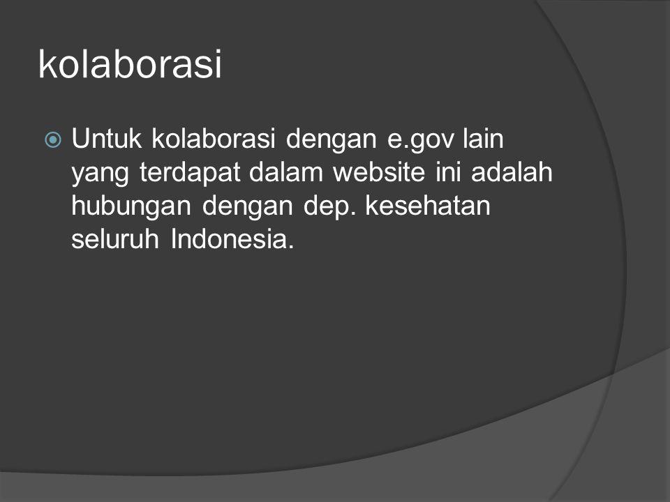 kolaborasi  Untuk kolaborasi dengan e.gov lain yang terdapat dalam website ini adalah hubungan dengan dep. kesehatan seluruh Indonesia.