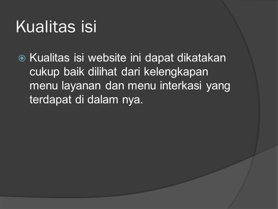 Kualitas isi  Kualitas isi website ini dapat dikatakan cukup baik dilihat dari kelengkapan menu layanan dan menu interkasi yang terdapat di dalam nya