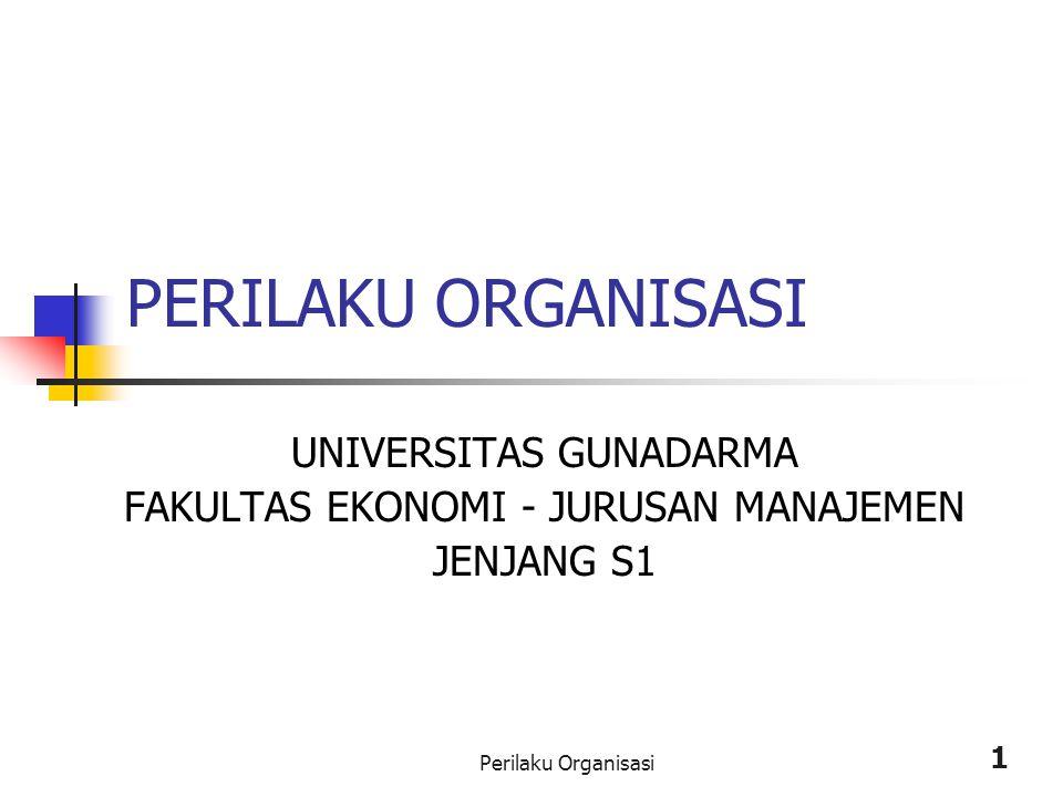 Perilaku Organisasi 1 PERILAKU ORGANISASI UNIVERSITAS GUNADARMA FAKULTAS EKONOMI - JURUSAN MANAJEMEN JENJANG S1