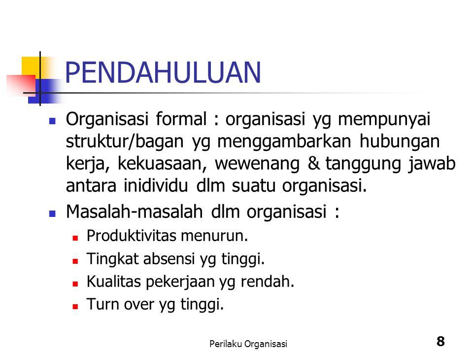 Perilaku Organisasi 8 PENDAHULUAN Organisasi formal : organisasi yg mempunyai struktur/bagan yg menggambarkan hubungan kerja, kekuasaan, wewenang & ta