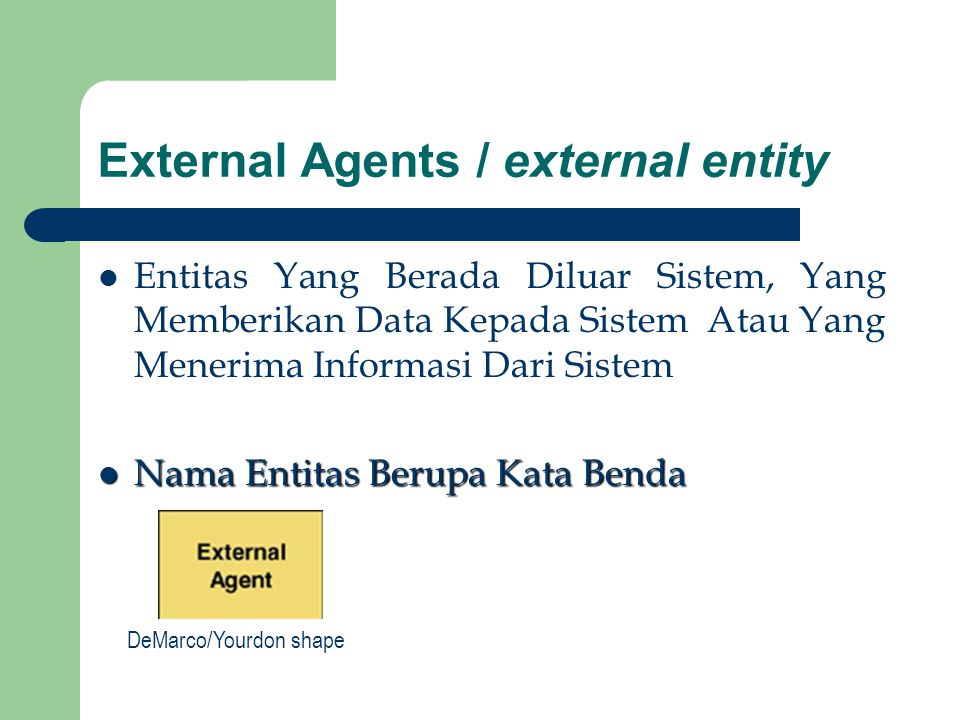External Agents / external entity Entitas Yang Berada Diluar Sistem, Yang Memberikan Data Kepada Sistem Atau Yang Menerima Informasi Dari Sistem Nama
