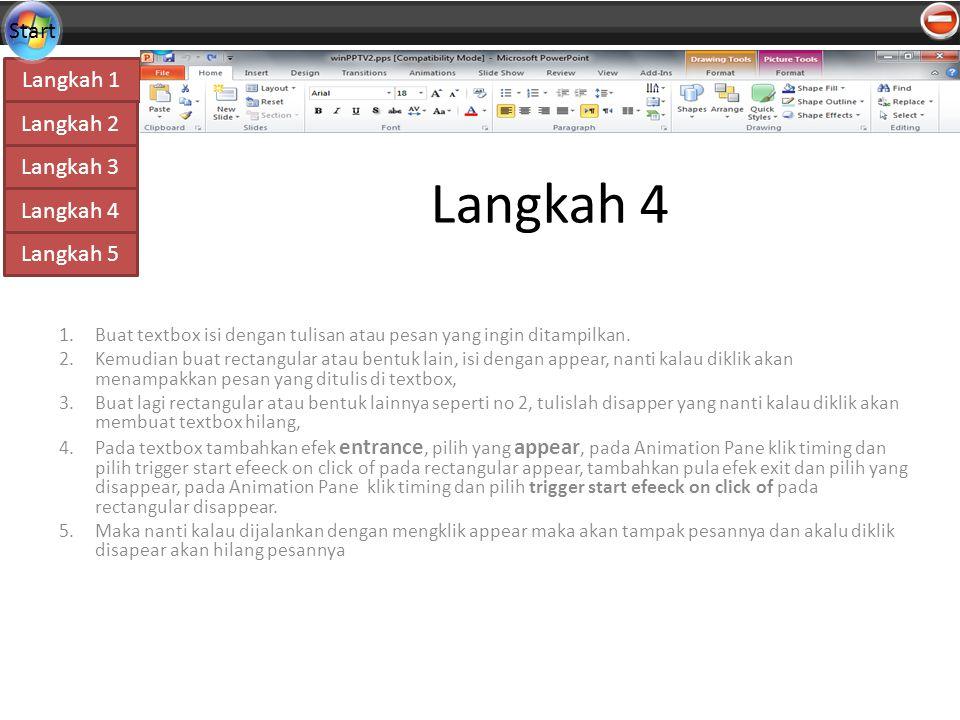 Langkah 4 Langkah 1 Langkah 2 Langkah 3 Langkah 5 Start Langkah 4 1.Buat textbox isi dengan tulisan atau pesan yang ingin ditampilkan.