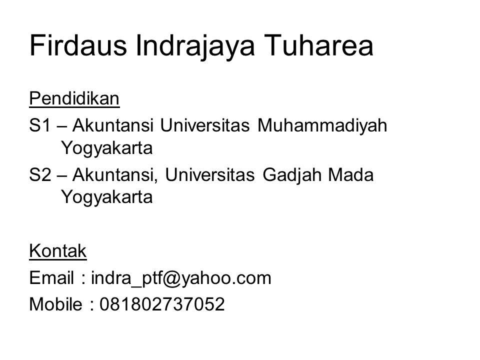 Firdaus Indrajaya Tuharea Pendidikan S1 – Akuntansi Universitas Muhammadiyah Yogyakarta S2 – Akuntansi, Universitas Gadjah Mada Yogyakarta Kontak Emai