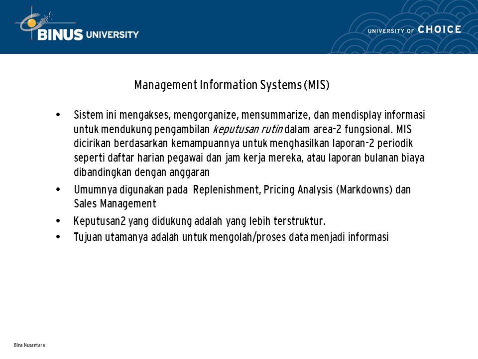 Bina Nusantara Management Information Systems (MIS) Sistem ini mengakses, mengorganize, mensummarize, dan mendisplay informasi untuk mendukung pengamb