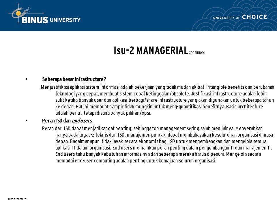 Bina Nusantara Isu-2 MANAGERIAL Continued Seberapa besar infrastructure? Menjustifikasi aplikasi sistem informasi adalah pekerjaan yang tidak mudah ak