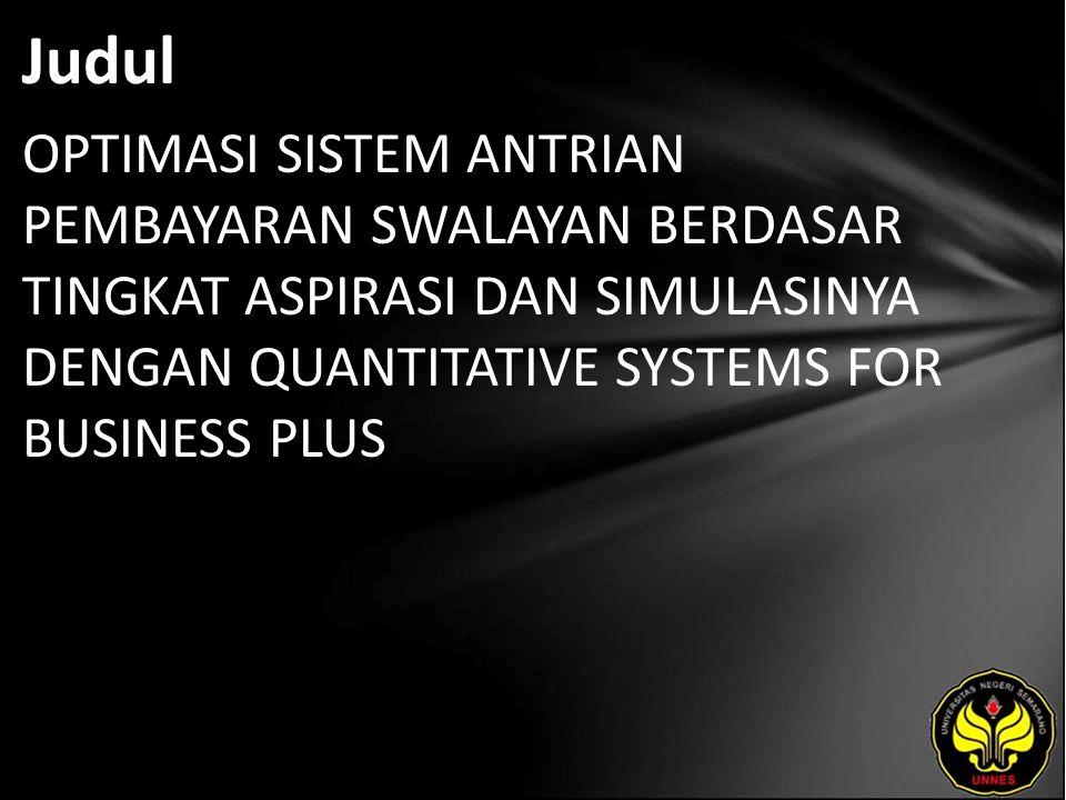 Judul OPTIMASI SISTEM ANTRIAN PEMBAYARAN SWALAYAN BERDASAR TINGKAT ASPIRASI DAN SIMULASINYA DENGAN QUANTITATIVE SYSTEMS FOR BUSINESS PLUS