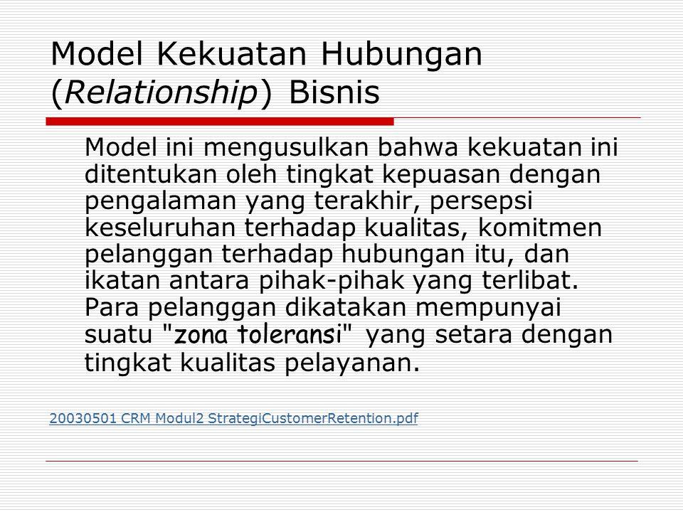 Model Kekuatan Hubungan (Relationship) Bisnis Model ini mengusulkan bahwa kekuatan ini ditentukan oleh tingkat kepuasan dengan pengalaman yang terakhir, persepsi keseluruhan terhadap kualitas, komitmen pelanggan terhadap hubungan itu, dan ikatan antara pihak-pihak yang terlibat.