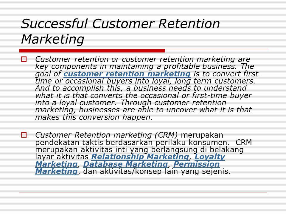 Filosofi dasar bagi pemasar berbasiskan retention-oriented  Perilaku konsumen di masa lalu dan saat ini merupakan prediksi terbaik bagi perilaku konsumen di masa mendatang.