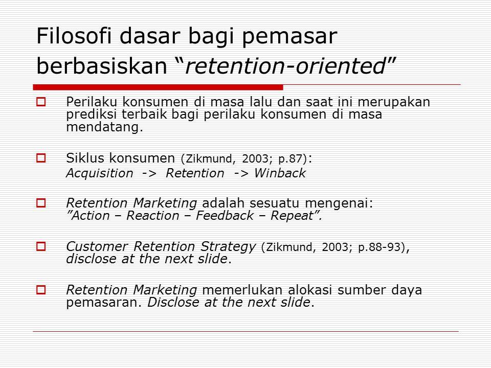 """Filosofi dasar bagi pemasar berbasiskan """"retention-oriented""""  Perilaku konsumen di masa lalu dan saat ini merupakan prediksi terbaik bagi perilaku ko"""