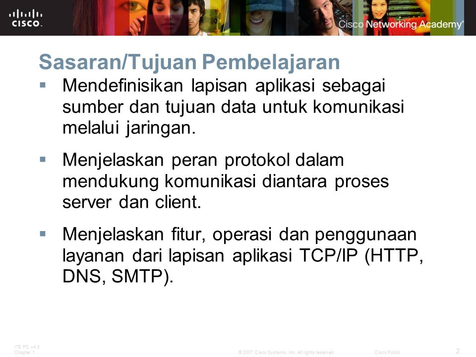 ITE PC v4.0 Chapter 1 2 © 2007 Cisco Systems, Inc. All rights reserved.Cisco Public Sasaran/Tujuan Pembelajaran  Mendefinisikan lapisan aplikasi seba