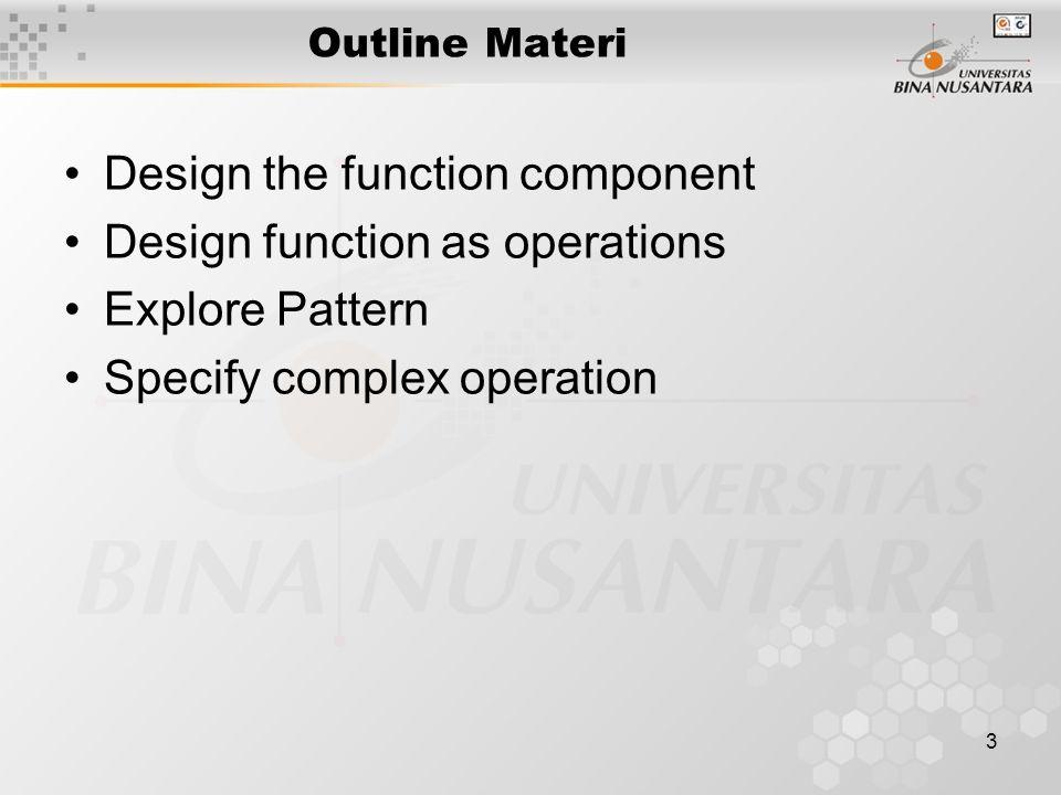 4 Tujuan dari Function Component memberikan user interface dan komponen sistem lainnya untuk mengakses model Function component berfungsi untuk menghubungkan model dan usage Function Component