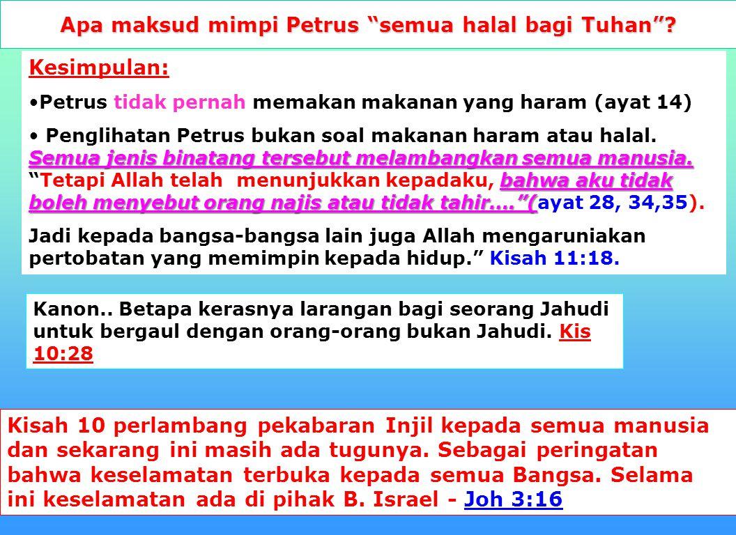 "19 Apa maksud mimpi Petrus ""semua halal bagi Tuhan""? Kisah 10:11 – 15 Tampak olehnya langit terbuka dan turunlah suatu benda berbentuk kain lebar yang"