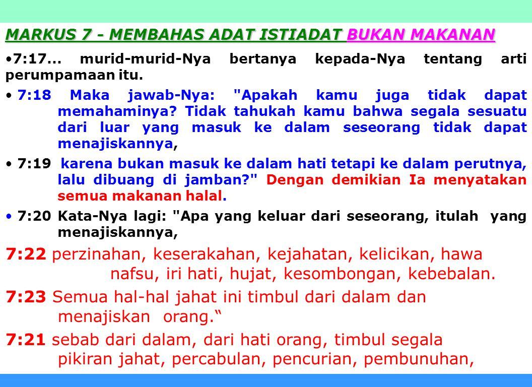 23 Apa arti dari yang masuk tidak menajiskan tetapi yang keluar yang menajiskan menurut Markus 7? MARKUS 7 : (Mat 15: 1-20) MARKUS 7 : Perintah Allah