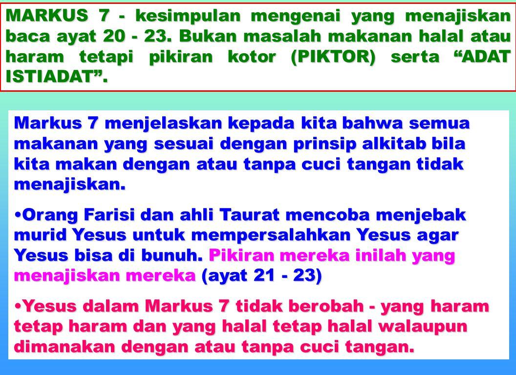 24 MARKUS 7 - MEMBAHAS ADAT ISTIADAT BUKAN MAKANAN 7:17... murid-murid-Nya bertanya kepada-Nya tentang arti perumpamaan itu. 7:18 Maka jawab-Nya: