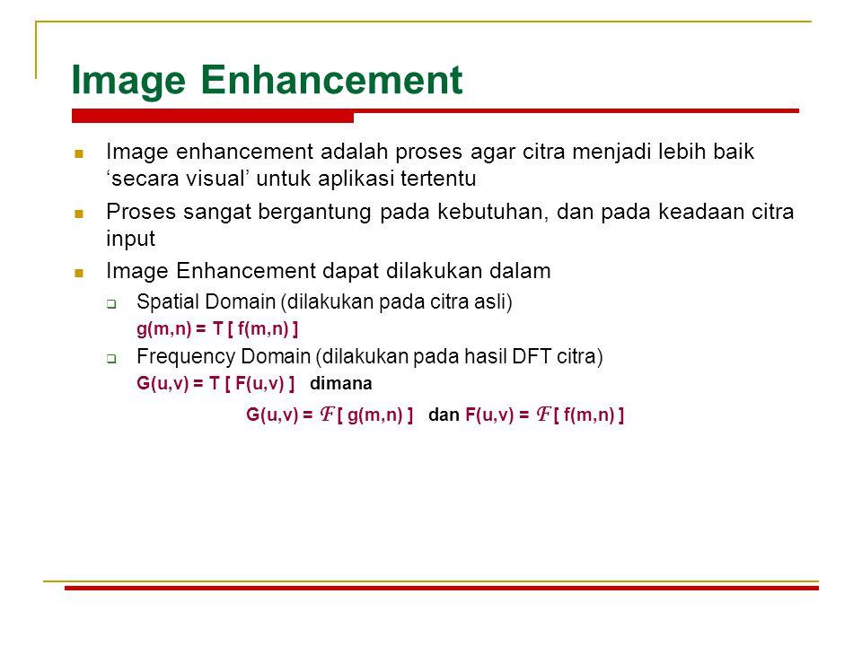 Image enhancement adalah proses agar citra menjadi lebih baik 'secara visual' untuk aplikasi tertentu Proses sangat bergantung pada kebutuhan, dan pad
