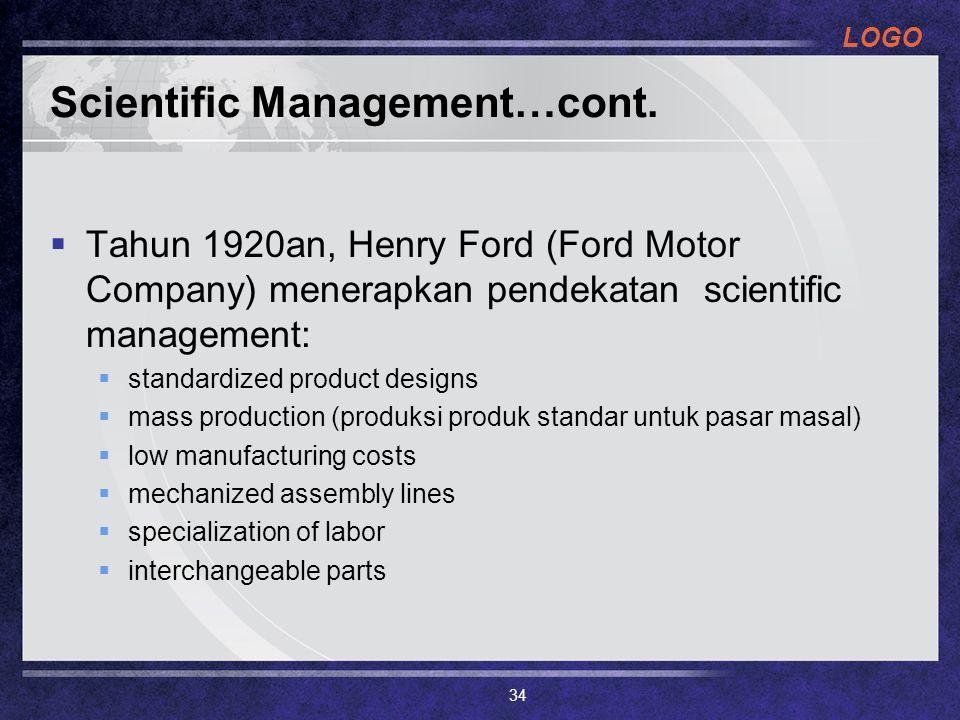 LOGO Scientific Management…cont.  Tahun 1920an, Henry Ford (Ford Motor Company) menerapkan pendekatan scientific management:  standardized product d