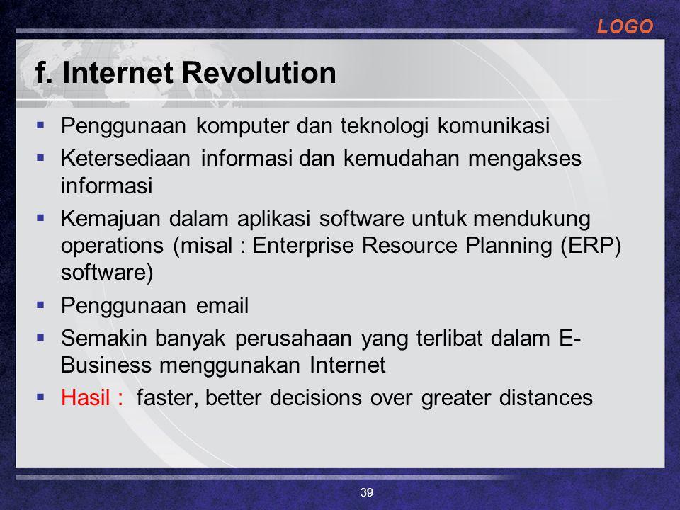 LOGO f. Internet Revolution  Penggunaan komputer dan teknologi komunikasi  Ketersediaan informasi dan kemudahan mengakses informasi  Kemajuan dalam