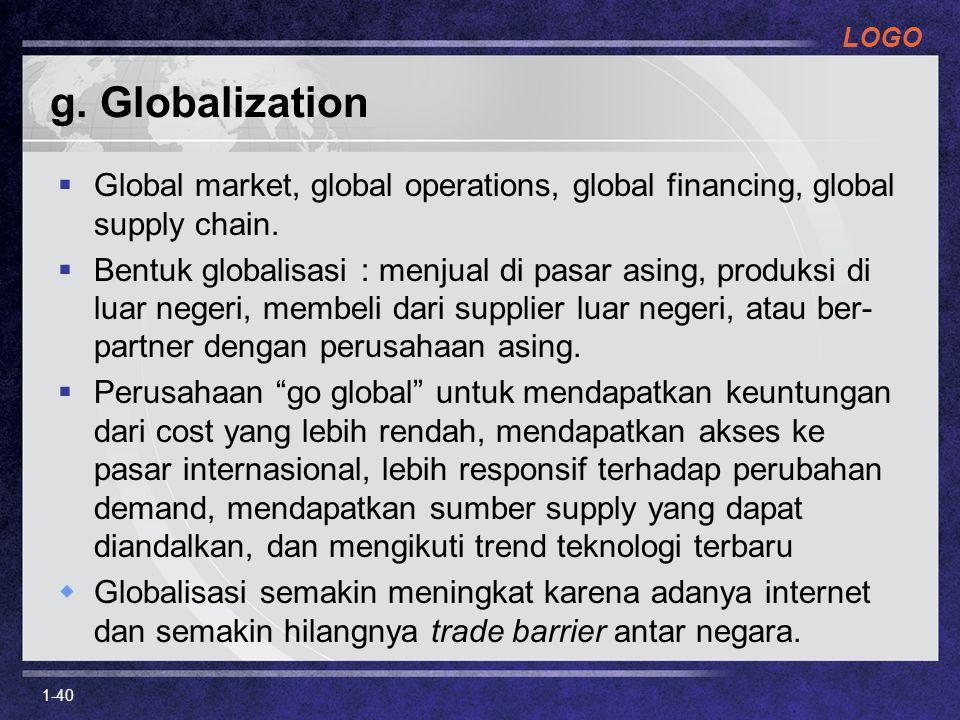 LOGO g. Globalization  Global market, global operations, global financing, global supply chain.  Bentuk globalisasi : menjual di pasar asing, produk