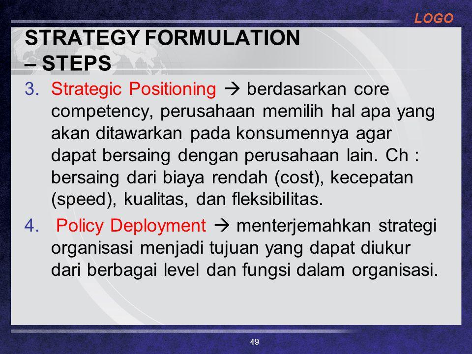 LOGO STRATEGY FORMULATION – STEPS 3.Strategic Positioning  berdasarkan core competency, perusahaan memilih hal apa yang akan ditawarkan pada konsumen