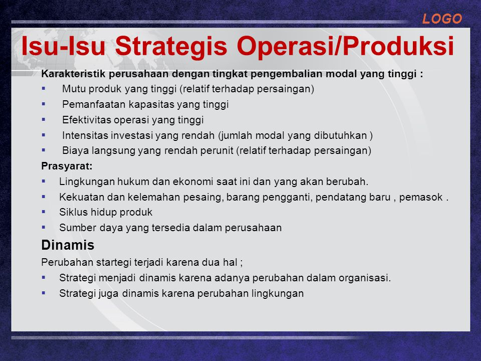 LOGO Karakteristik perusahaan dengan tingkat pengembalian modal yang tinggi :  Mutu produk yang tinggi (relatif terhadap persaingan)  Pemanfaatan ka