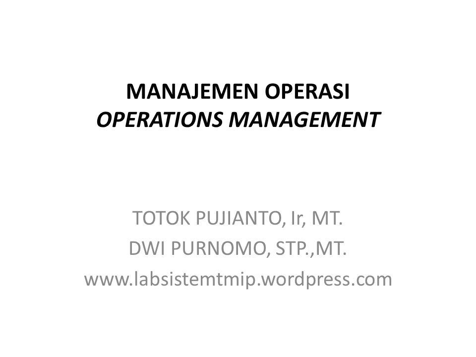 MANAJEMEN OPERASI OPERATIONS MANAGEMENT TOTOK PUJIANTO, Ir, MT.