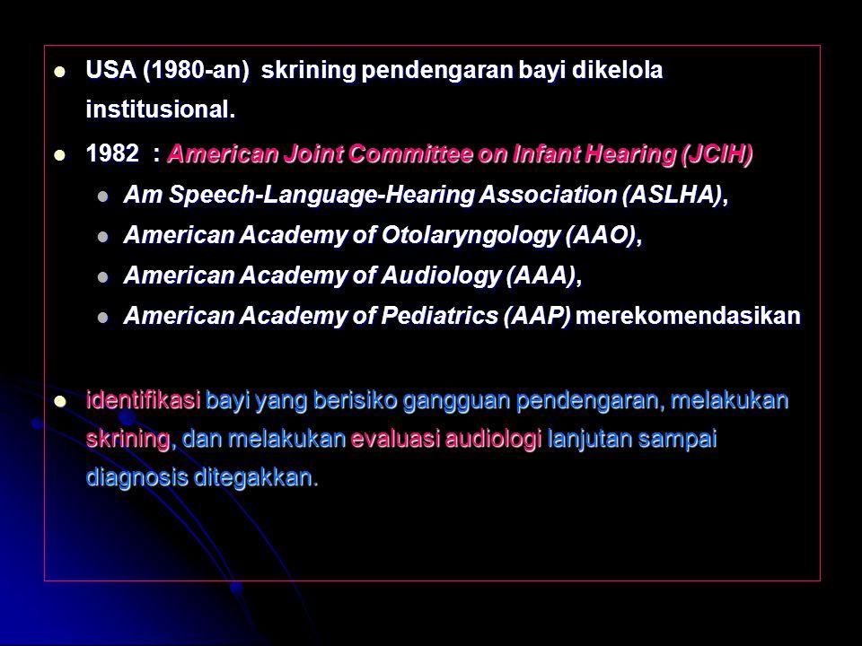 USA (1980-an) skrining pendengaran bayi dikelola institusional. USA (1980-an) skrining pendengaran bayi dikelola institusional. 1982 : American Joint