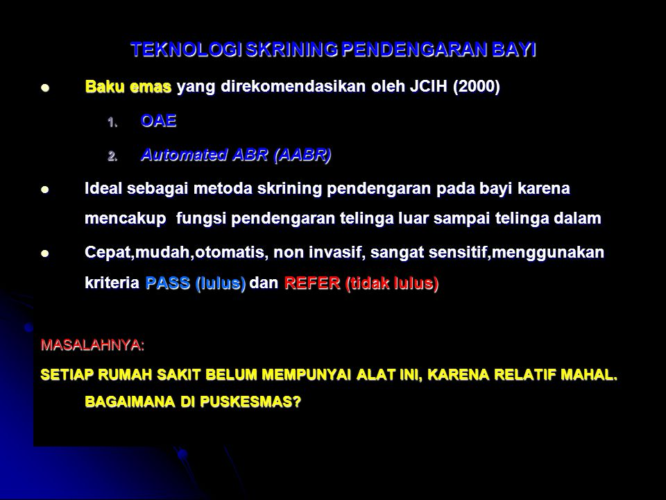 TEKNOLOGI SKRINING PENDENGARAN BAYI Baku emas yang direkomendasikan oleh JCIH (2000) Baku emas yang direkomendasikan oleh JCIH (2000) 1. OAE 2. Automa