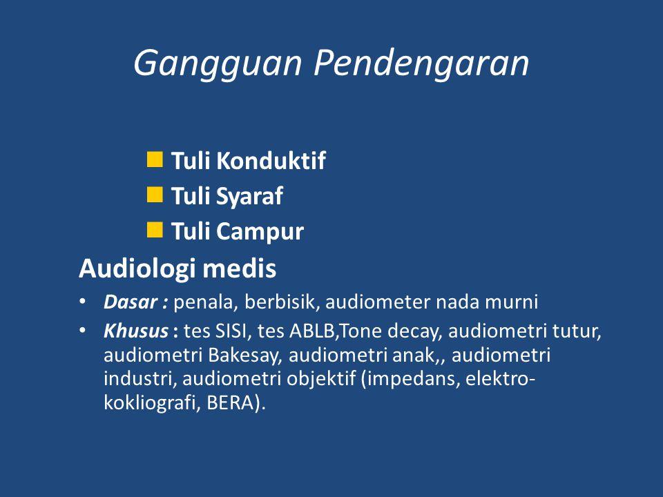 Tuli Konduktif Tuli Syaraf Tuli Campur Audiologi medis Dasar : penala, berbisik, audiometer nada murni Khusus : tes SISI, tes ABLB,Tone decay, audiome