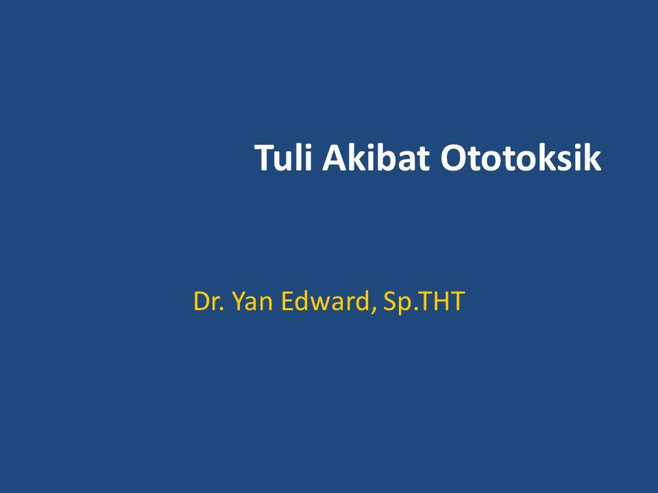 Tuli Akibat Ototoksik Dr. Yan Edward, Sp.THT