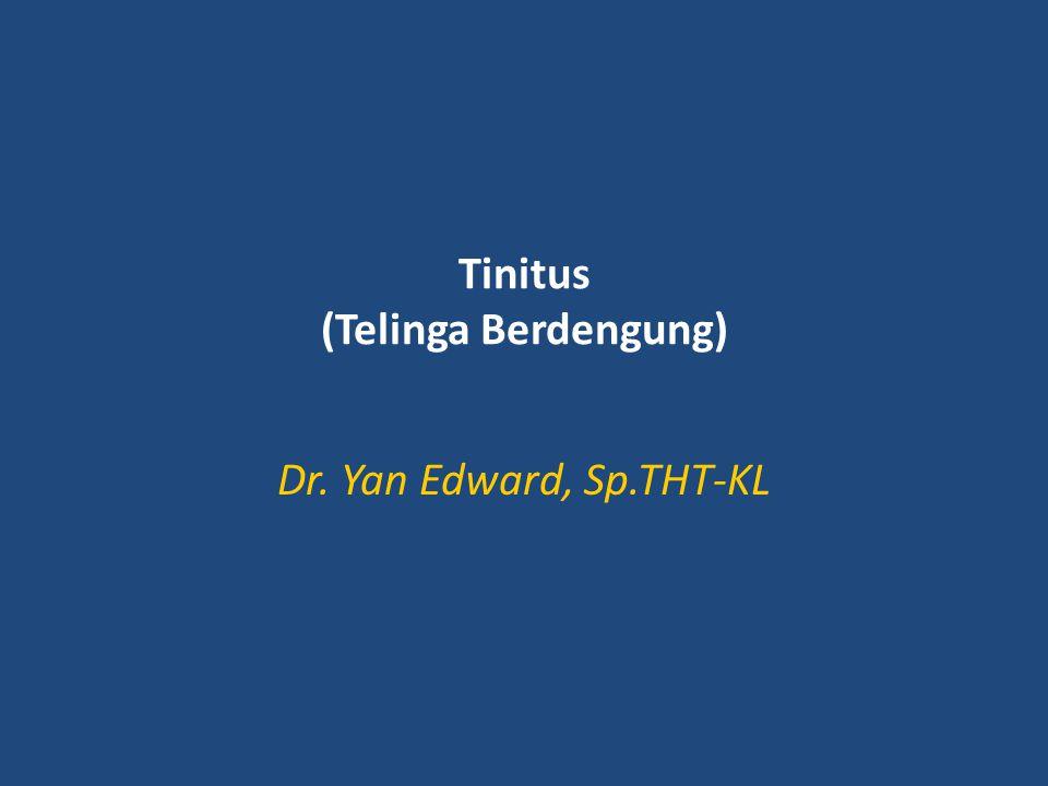 Tinitus (Telinga Berdengung) Dr. Yan Edward, Sp.THT-KL