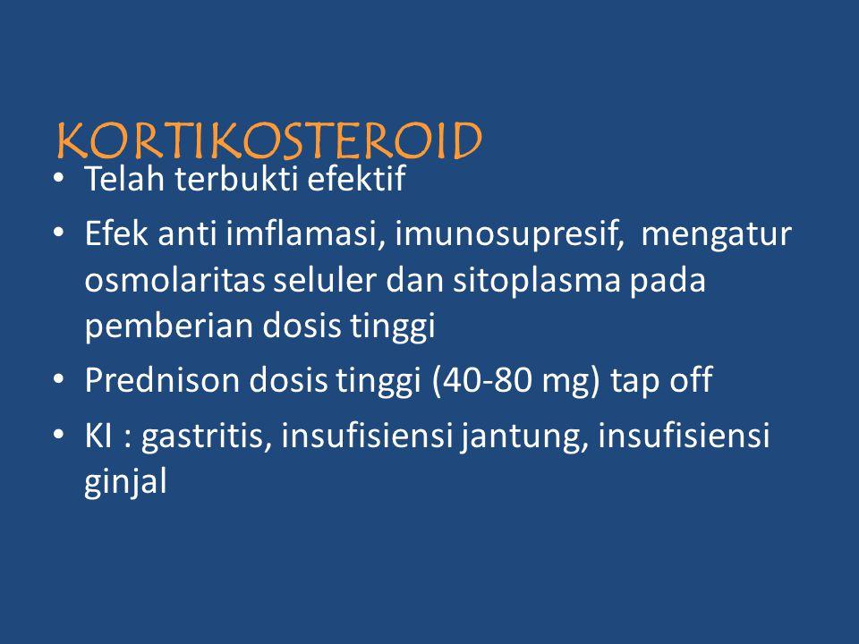 KORTIKOSTEROID Telah terbukti efektif Efek anti imflamasi, imunosupresif, mengatur osmolaritas seluler dan sitoplasma pada pemberian dosis tinggi Pred