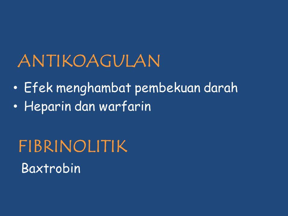 ANTIKOAGULAN Efek menghambat pembekuan darah Heparin dan warfarin FIBRINOLITIK Baxtrobin