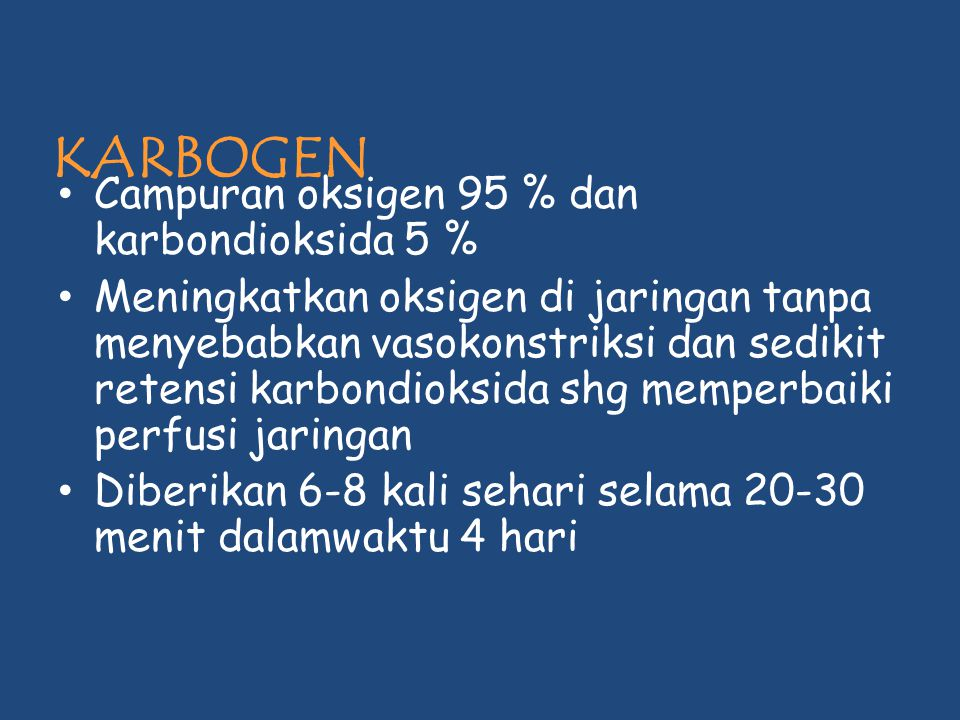 KARBOGEN Campuran oksigen 95 % dan karbondioksida 5 % Meningkatkan oksigen di jaringan tanpa menyebabkan vasokonstriksi dan sedikit retensi karbondiok