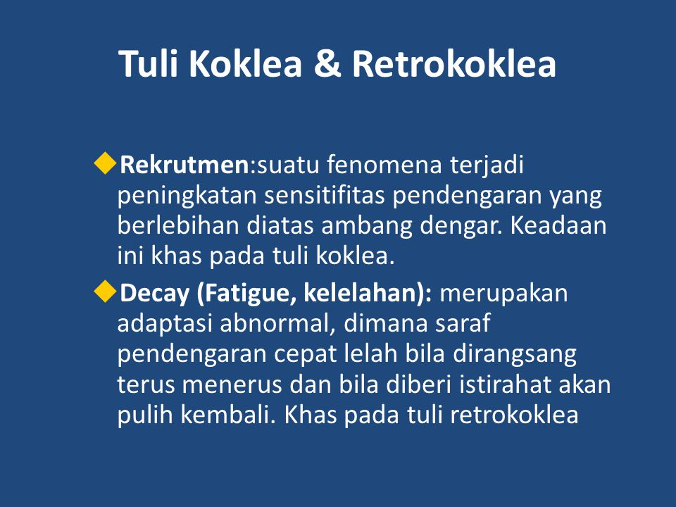 Tuli Koklea & Retrokoklea  Rekrutmen:suatu fenomena terjadi peningkatan sensitifitas pendengaran yang berlebihan diatas ambang dengar. Keadaan ini kh