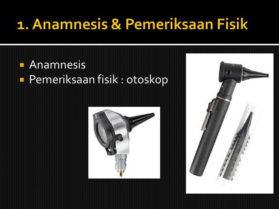  Anamnesis  Pemeriksaan fisik : otoskop